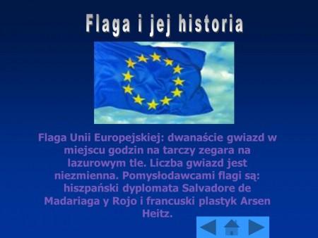 Flaga Unii Europejskiej: dwanaście gwiazd w miejscu godzin na tarczy zegara na lazurowym tle. Liczba gwiazd jest niezmienna. Pomysłodawcami flagi są: hiszpański dyplomata Salvadore de Madariaga y Rojo i francuski plastyk Arsen Heitz.